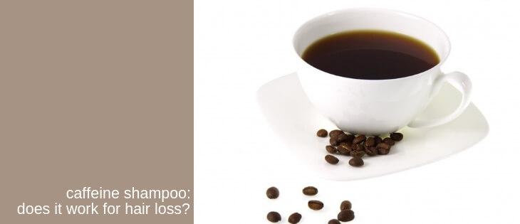 Does Caffeine Shampoo Work for Hair Loss